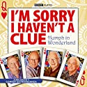 I'm Sorry I Haven't a Clue: Humph in Wonderland (       UNABRIDGED) by Graeme Garden, Iain Pattinson Narrated by Humphrey Lyttelton, Graeme Garden, Tim Brooke-Taylor, Barry Cryer