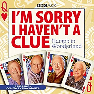 I'm Sorry I Haven't a Clue: Humph in Wonderland | [Graeme Garden, Iain Pattinson]
