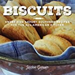 Biscuits: Sweet and Savory Southern R...