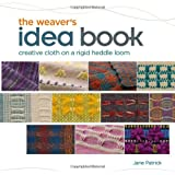 Weaver's Idea Book: Creative Cloth on a Rigid-Heddle Loomby Jane Patrick