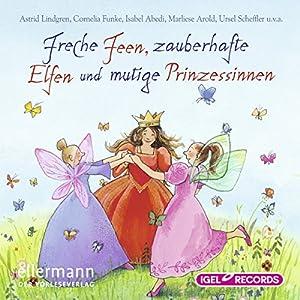 Freche Feen, zauberhafte Elfen und mutige Prinzessinnen Hörbuch