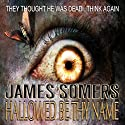 Hallowed Be Thy Name: Omnibus Edition Including Hallowed Ground Audiobook by James Somers Narrated by S. George Lee
