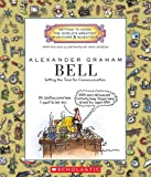 Alexander Graham Bell: Setting the Tone for Communication (Getting to Know the World s Greatest Inventors and Scientists (Paperback))