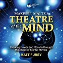 Theatre of the Mind: Creating Power and Results Through the Magic of Mental Movies  by Matt Furey Narrated by Matt Furey