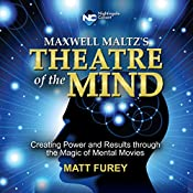 Theatre of the Mind: Creating Power and Results Through the Magic of Mental Movies | Matt Furey