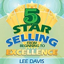 5-Star Selling: From Beginning to Excellence (       UNABRIDGED) by Lee Davis Narrated by Lee Davis