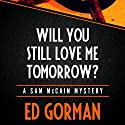 Will You Still Love Me Tomorrow (       UNABRIDGED) by Ed Gorman Narrated by Bronson Pinchot