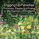 Sarah Salway Digging Up Paradise: Potatoes, People and Poetry in the Garden of England