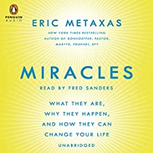 Miracles: What They Are, Why They Happen, and How They Can Change Your Life (       UNABRIDGED) by Eric Metaxas Narrated by Fred Sanders