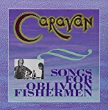 Songs For Oblivion Fishermen by Caravan