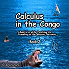 Calculus in the Congo, Book 2: My Adventures While Teaching and Traveling on the African Continent Hörbuch von  Jashanananda Gesprochen von:  Jashanananda