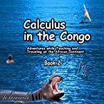 Calculus in the Congo, Book 2: My Adventures While Teaching and Traveling on the African Continent |  Jashanananda