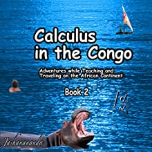 Calculus in the Congo, Book 2: My Adventures While Teaching and Traveling on the African Continent Audiobook by  Jashanananda Narrated by  Jashanananda