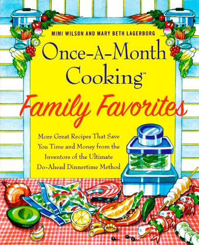 Once-A-Month Cooking Family Favorites: More Great Recipes That Save You Time and Money from the Inventors of the Ultimat