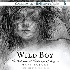 Wild Boy: The Real Life of the Savage of Aveyron | [Mary Losure]