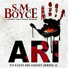 Ari: To Each His Ghost, Book 1 | Livre audio Auteur(s) : S. M. Boyce Narrateur(s) : Steve Barnes