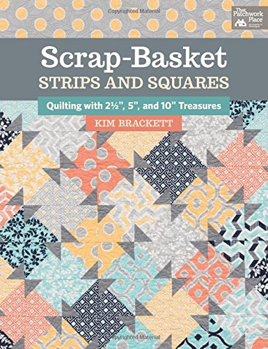 Scrap-Basket Strips and Squares: Quilting with 2 1/2