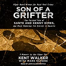 Son of a Grifter: The Twisted Tale of Sante and Kenny Kimes, the Most Notorious Con Artists in America: A Memoir by the Other Son Audiobook by Kent Walker, Mark Schone Narrated by John Glouchevitch