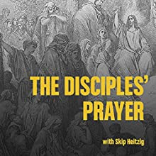 The Disciple's Prayer (       UNABRIDGED) by Skip Heitzig Narrated by Skip Heitzig