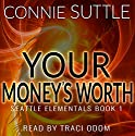 Your Money's Worth: Seattle Elementals, Book 1 Hörbuch von Connie Suttle Gesprochen von: Traci Odom