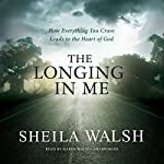 The Longing in Me: How Everything You Crave Leads to the Heart of God | Sheila Walsh