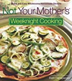 Not Your Mother's Weeknight Cooking: Quick and Easy Wholesome Homemade Dinners (NYM Series)