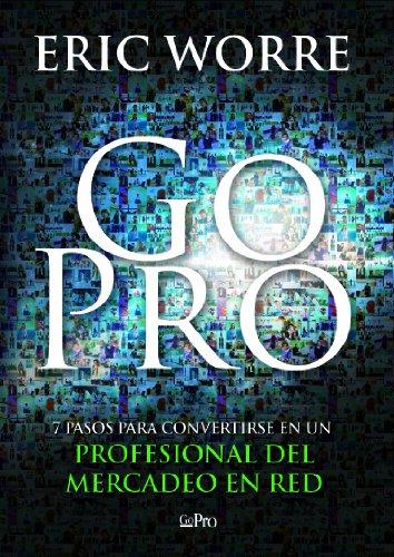 Go Pro: 7 Pasos para Convertirse en un Profesional Del Mercadeo en Red, Español