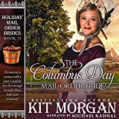 The Columbus Day Mail-Order Bride: Holiday Mail Order Brides, Book 13 | Kit Morgan