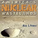 America's Nuclear Wastelands: Politics, Accountability, and Cleanup Audiobook by Max Singleton Power Narrated by Todd Belcher