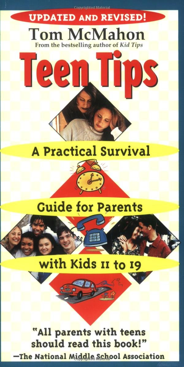 Teen Tips: A Practical Survival Guide For Parents With Kids 11-19 Tom McMahon