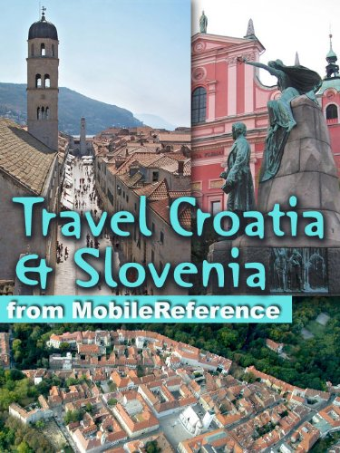 Travel Croatia & Slovenia 2011: Guide, Phrasebooks & Maps. Incl. Zagreb, Split, Dubrovnik, Ljubljana & more. (Mobi Travel)