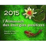 2015 l'Almanach des énergies positives - Calendrier Feng Shui