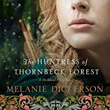 The Huntress of Thornbeck Forest (       UNABRIDGED) by Melanie Dickerson Narrated by Jay O'Shea