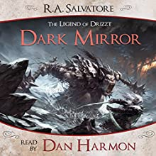 Dark Mirror: A Tale from The Legend of Drizzt (       UNABRIDGED) by R. A. Salvatore Narrated by Dan Harmon
