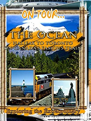 On Tour... The OCEAN - Halifax To Toronto On Canada's Famous Train