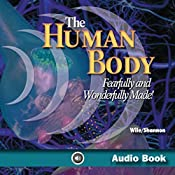The Human Body: Fearfully and Wonderfully Made! | [Jay L. Wile, Marilyn M. Shannon]
