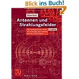 Antennen und Strahlungsfelder: Elektromagnetische Wellen auf Leitungen, im Freiraum und ihre Abstrahlung (Studium...