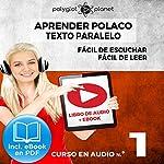 Aprender Polaco - Texto Paralelo - Fácil de Leer - Fácil de Escuchar: Curso en Audio No. 1 [Learn Polish - Parallel Text - Easy Reader - Easy Audio: Audio Course No. 1]: Lectura Fácil en Polaco    Polyglot Planet