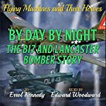 By Day and By Night: The B17 and Lancaster Bomber Story: Flying Machines and Their Heroes, Volume 3 | Errol Kennedy