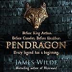 Pendragon: A Novel of the Dark Age | James Wilde