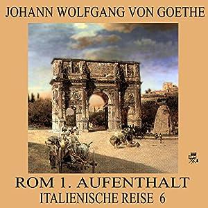Rom 1. Aufenthalt (Italienische Reise 6) Hörbuch