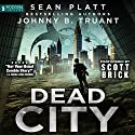 Dead City, Book 1 Audiobook by Sean Platt, Johnny B. Truant Narrated by Scott Brick