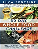 img - for 30 Day Whole Food Challenge: Complete 30 Day Whole Food Diet Meal Plan WITH PICTURES; Whole Foods Cookbook - Approved Whole Foods Recipes for Clean Eating and Rapid Weight Loss book / textbook / text book