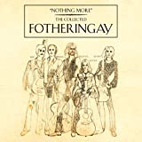 Nothing More - The Collected Fotheringay