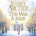 This Was a Man: The Clifton Chronicles, Book 7 Hörbuch von Jeffrey Archer Gesprochen von: Alex Jennings