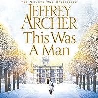 This Was a Man: The Clifton Chronicles, Book 7 Hörbuch von Jeffrey Archer Gesprochen von: Alex Jennings
