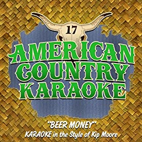 Beery Money (Karaoke in the Style of Kip Moore)