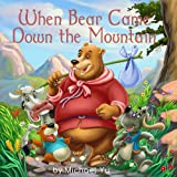 Children's Book: When Bear Came Down the Mountain (A Gorgeous Illustrated Bedtime Story Children's Picture Book for Ages 2-10)