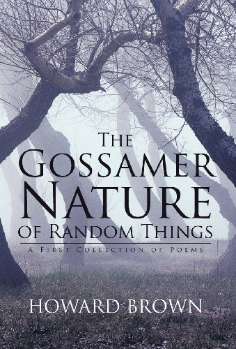 The Gossamer Nature of Random Things: A First Collection of Poems