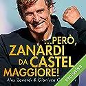 ... però, Zanardi da Castel Maggiore! Hörbuch von Alex Zanardi, Gianluca Gasperini Gesprochen von: Stefano Venturi